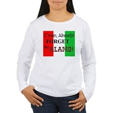 Forget the Alamo! T-Shirt