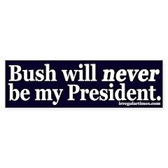 Bush will never be my President (sticker)