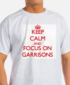 Keep Calm and focus on Garrisons T-Shirt