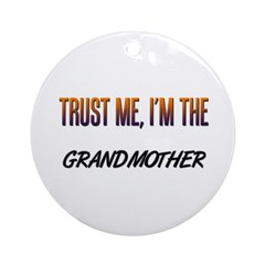 Trust ME, I'm the GRANDMOTHER Ornament (Round)