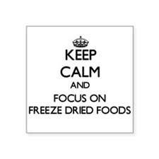 Keep Calm and focus on Freeze Dried Foods Sticker