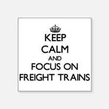 Keep Calm and focus on Freight Trains Sticker