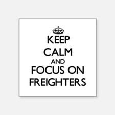 Keep Calm and focus on Freighters Sticker