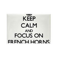 Keep Calm and focus on French Horns Magnets
