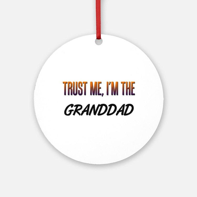 Trust ME, I'm the GRANDDAD Ornament (Round)