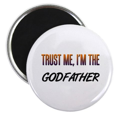 Trust ME, I'm the GODFATHER Magnet