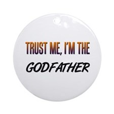 Trust ME, I'm the GODFATHER Ornament (Round)
