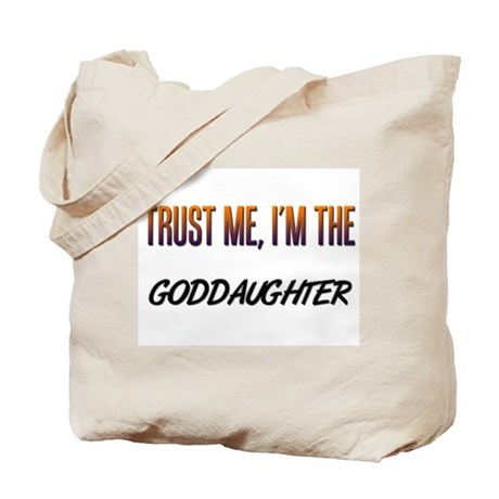 Trust ME, I'm the GODDAUGHTER Tote Bag