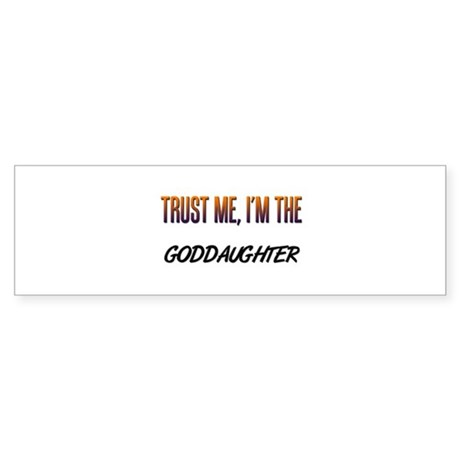 Trust ME, I'm the GODDAUGHTER Bumper Sticker
