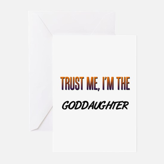 Trust ME, I'm the GODDAUGHTER Greeting Cards (Pack