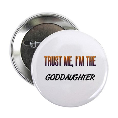 """Trust ME, I'm the GODDAUGHTER 2.25"""" Button (10 pac"""