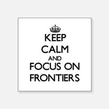 Keep Calm and focus on Frontiers Sticker