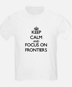 Keep Calm and focus on Frontiers T-Shirt