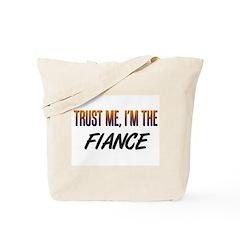 Trust ME, I'm the FIANCE Tote Bag