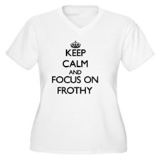 Keep Calm and focus on Frothy Plus Size T-Shirt