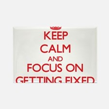 Keep Calm and focus on Getting Fixed Magnets