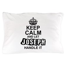 Keep Calm and Let Joseph Handle It Pillow Case