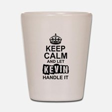Keep Calm and Let Kevin Handle It Shot Glass