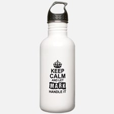 Keep Calm and Let Mark Handle It Water Bottle