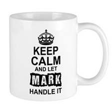 Keep Calm and Let Mark Handle It Mugs