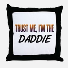 Trust ME, I'm the DADDIE Throw Pillow