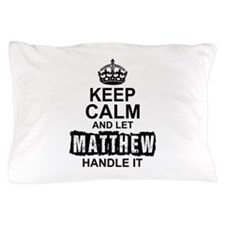 Keep Calm and Let Matthew Handle It Pillow Case