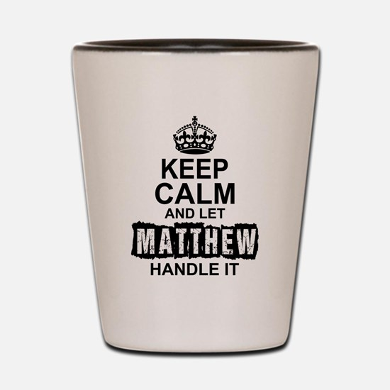 Keep Calm and Let Matthew Handle It Shot Glass
