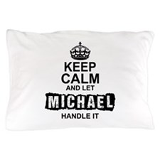 Keep Calm and Let Michael Handle It Pillow Case