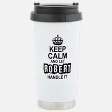 Keep Calm and Let Robert Handle It Travel Mug