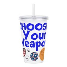 Choose Your Weapon Acrylic Double-wall Tumbler