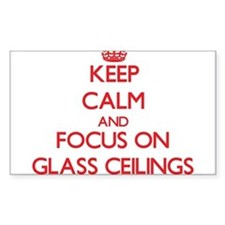 Keep Calm and focus on Glass Ceilings Decal