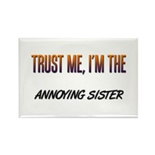 Trust ME, I'm the ANNOYING SISTER Rectangle Magnet