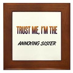 Trust ME, I'm the ANNOYING SISTER Framed Tile