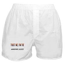 Trust ME, I'm the ANNOYING SISTER Boxer Shorts