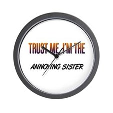 Trust ME, I'm the ANNOYING SISTER Wall Clock