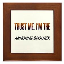 Trust ME, I'm the ANNOYING BROTHER Framed Tile