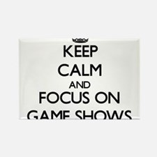Keep Calm and focus on Game Shows Magnets