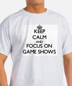 Keep Calm and focus on Game Shows T-Shirt