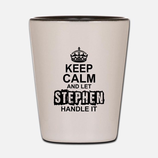 Keep Calm and Let Stephen Handle It Shot Glass