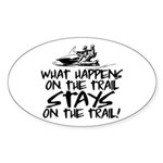 What Happens on the Trail... Sticker (Oval)
