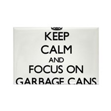 Keep Calm and focus on Garbage Cans Magnets