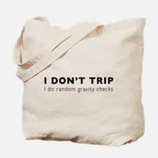 I Don't Trip I do random gravity checks Tote Bag