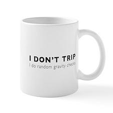 I Don't Trip I do random gravity checks Mugs
