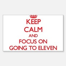 Keep Calm and focus on GOING TO ELEVEN Decal