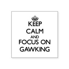 Keep Calm and focus on Gawking Sticker