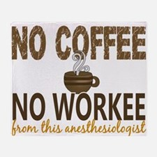 Anesthesiologist No Coffee No Workee Throw Blanket