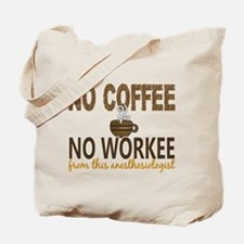 Anesthesiologist No Coffee No Workee Tote Bag