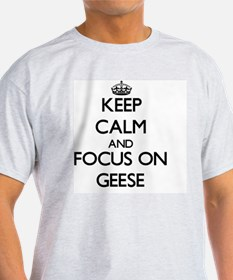 Keep Calm and focus on Geese T-Shirt