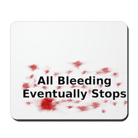 All Bleeding Eventually Stops Mousepad