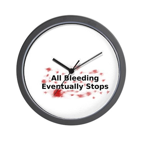 All Bleeding Eventually Stops Wall Clock
